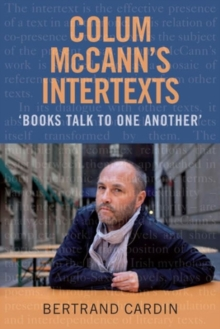 Colum McCann's Intertexts : Books Talk to One Another, Hardback Book