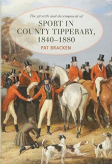 The Growth and Development of Sport in County Tipperary, 1840-1880, Hardback Book