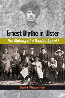 Ernest Blythe in Ulster : The Making of a Double Agent?, Hardback Book