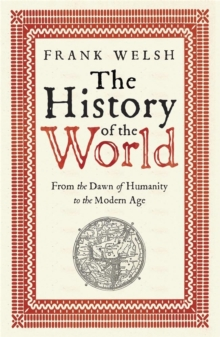 The History of the World : From the Dawn of Humanity to the Modern Age, Paperback Book
