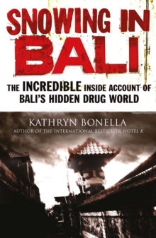 Snowing in Bali : The Incredible Inside Account of Bali's Hidden Drug World, EPUB eBook