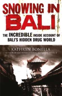 Snowing in Bali : The Incredible Inside Account of Bali's Hidden Drug World, Paperback / softback Book
