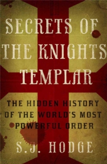 Secrets of the Knights Templar : The Hidden History of the World's Most Powerful Order, Paperback Book