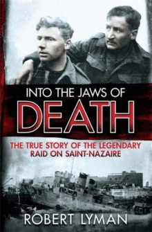 Into the Jaws of Death : The True Story of the Legendary Raid on Saint-Nazaire, Paperback / softback Book
