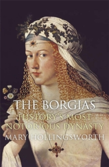 The Borgias : History's Most Notorious Dynasty, Paperback Book