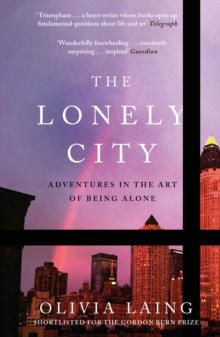 The Lonely City : Adventures in the Art of Being Alone, Paperback / softback Book