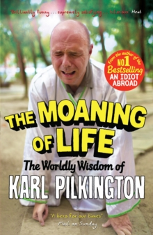 The Moaning of Life : The Worldly Wisdom of Karl Pilkington, Paperback / softback Book