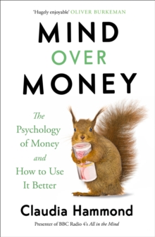 Mind Over Money : The Psychology of Money and How to Use it Better, Paperback Book