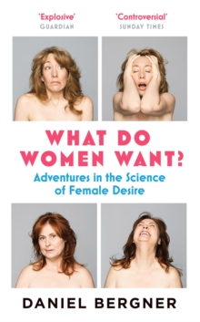What Do Women Want? : Adventures in the Science of Female Desire, Paperback / softback Book