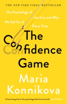 The Confidence Game : The Psychology of the Con and Why We Fall for it Every Time, Paperback Book