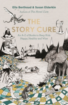 The Story Cure : An A-Z of Books to Keep Kids Happy, Healthy and Wise, Hardback Book