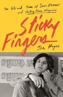 Sticky Fingers : The Life and Times of Jann Wenner and Rolling Stone Magazine, Hardback Book