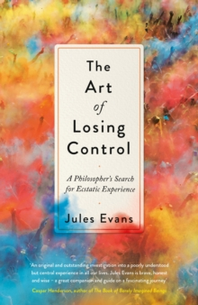 The Art of Losing Control : A Philosopher's Search for Ecstatic Experience, EPUB eBook