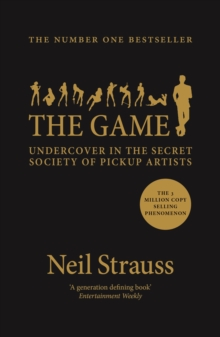 The Game : Undercover in the Secret Society of Pickup Artists, Paperback Book