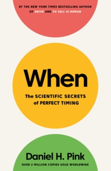 When : The Scientific Secrets of Perfect Timing, Hardback Book