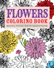 Flowers Colouring Book : Beautiful Pictures from the Garden of Nature, Paperback / softback Book