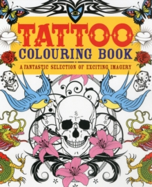 Tattoo Colouring Book : A Fantastic Selection of Exciting Imagery, Paperback / softback Book