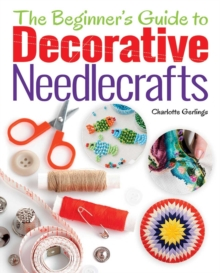 The Beginner's Guide to Decorative Needlecrafts, Paperback Book