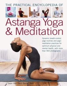 The Practial Encyclopedia of Astanga Yoga & Meditation : Dynamic Breath-Control Yoga Routines and Yogic Meditation Practices for Optimum Physical and Mental Health, with More Than 900 Photographs, Paperback / softback Book