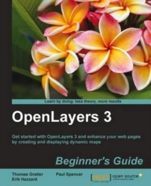 OpenLayers 3 : Beginner's Guide, Paperback / softback Book