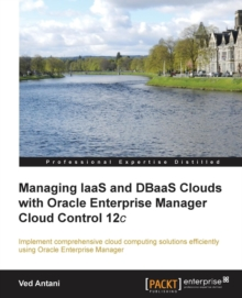 Managing IaaS and DBaaS Clouds with Oracle Enterprise Manager Cloud Control 12c, Paperback / softback Book