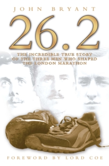 26.2, The Incredible True Story of 3 Men Who Shaped the London Marathon, Paperback Book