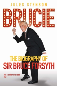 Brucie - the Biography of Sir Bruce Forsyth, Paperback Book
