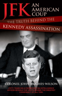 JFK - an American Coup : The Truth Behind the Kennedy Assassination, Hardback Book