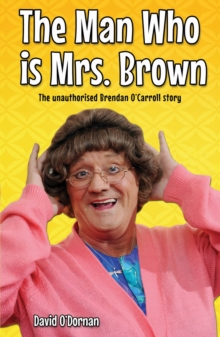 The Man Who is Mrs.Brown : The Unauthorised Brendan O'Carroll Story, Paperback Book