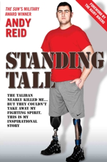 Standing Tall : The Taliban nearly killed me... but they couldn't take away my fighting spirit. This is my inspirational story., Paperback Book