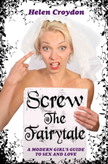 Screw the Fairytale : A Modern Girl's Guide to Sex and Love, Paperback / softback Book