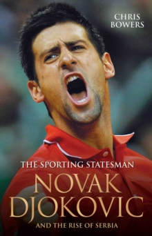 Novak Djokovic : The Sporting Statesman, Hardback Book