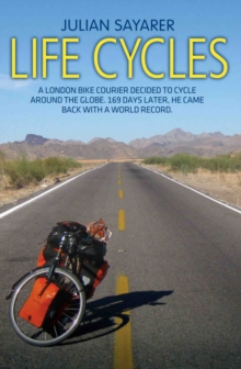 Life Cycles : A London Bike Courier Decided to Cycle Around the World. 169 Days Later, He Came Back with a World Record., Paperback Book