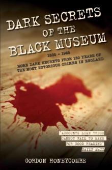 Dark Secrets of the Black Museum : 1835-1985, Paperback / softback Book