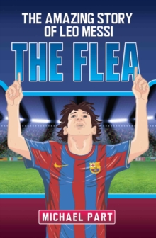 The Flea : The Amazing Story of Leo Messi, Paperback Book
