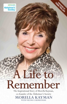 A Life to Remember : The Inspirational Story of Morella Kayman, Co-Founder of the Alzheimer's Society, Hardback Book
