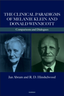 The Clinical Paradigms of Melanie Klein and Donald Winnicott : Comparisons and Dialogues, Paperback / softback Book