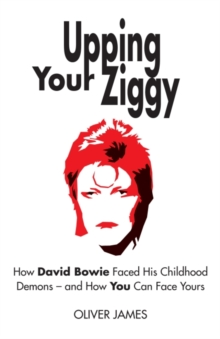 Upping Your Ziggy : How David Bowie Faced His Childhood Demons - and How You Can Face Yours, Paperback Book