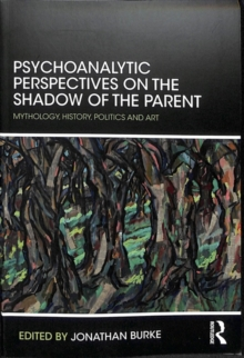 Psychoanalytic Perspectives on the Shadow of the Parent : Mythology, History, Politics and Art, Paperback / softback Book