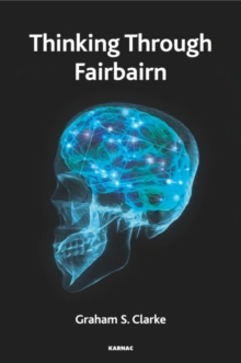 Thinking Through Fairbairn : Exploring the Object Relations Model of Mind, Paperback / softback Book