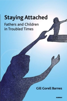 Staying Attached : Fathers and Children in Troubled Times, Paperback / softback Book