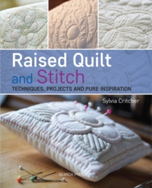 Raised Quilt and Stitch : Techniques, Projects and Pure Inspiration, Paperback Book