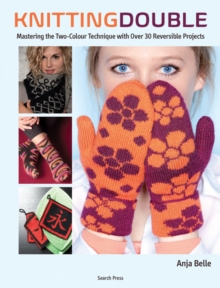 Knitting Double : Mastering the Two-Color Technique with Over 30 Reversible Projects, Paperback Book