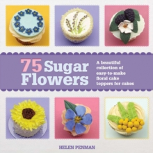 75 Sugar Flowers : A Beautiful Collection of Easy-to-Make Floral Cake Toppers, Paperback Book