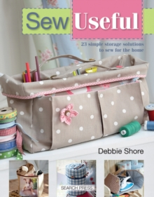 Sew Useful : 23 Simple Storage Solutions to Sew for the Home, Paperback / softback Book
