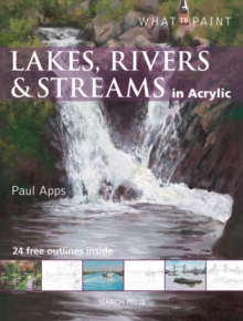 What to Paint: Lakes, Rivers & Streams in Acrylic, Paperback Book