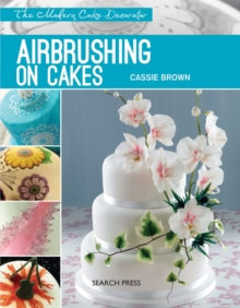 Modern Cake Decorator: Airbrushing on Cakes, Paperback / softback Book