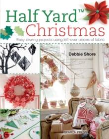 Half Yard (TM) Christmas : Easy Sewing Projects Using Leftover Pieces of Fabric, Paperback Book