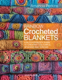 Rainbow Crocheted Blankets : A Block-by-Block Guide to Creating Colourful Afghans and Throws, Paperback / softback Book
