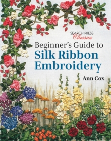 Beginner's Guide to Silk Ribbon Embroidery : Re-Issue, Paperback Book
